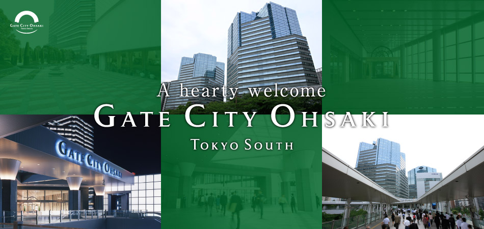 Ahearty welcome GATE CITY OHSAKI TOKYO SOUTH
